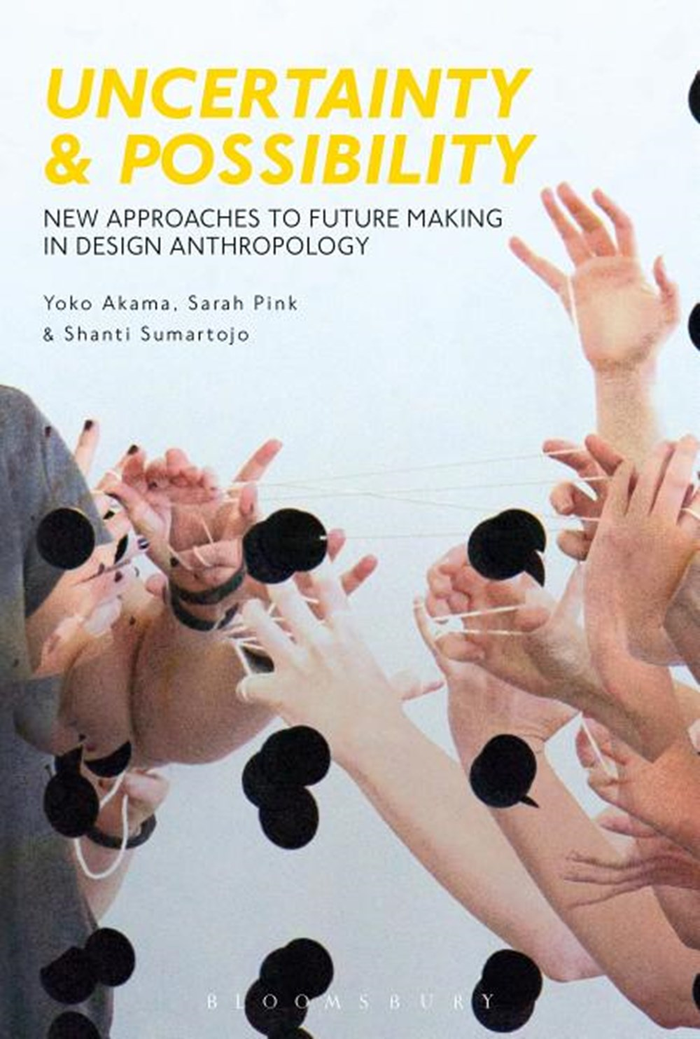 Uncertainty and Possibility New Approaches to Future Making in Design Anthropology