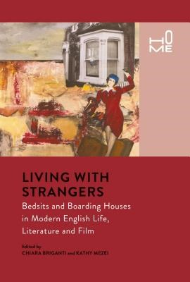 Living with Strangers: Bedsits and Boarding Houses in Modern English Life, Literature and Film