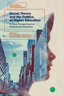 Social Theory and the Politics of Higher Education: Critical Perspectives on Institutional Research