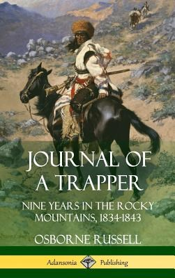 Journal of a Trapper: Nine Years in the Rocky Mountains 1834-1843 (Hardcover)