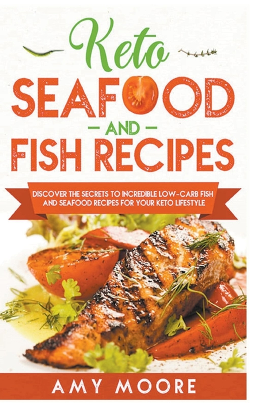Keto Seafood and Fish Recipes Discover the Secrets to Incredible Low-Carb Fish and Seafood Recipes f