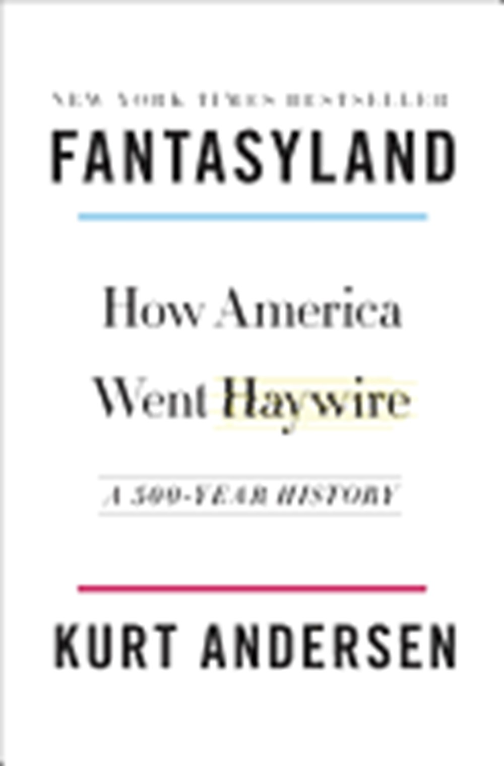 Fantasyland How America Went Haywire: A 500-Year History