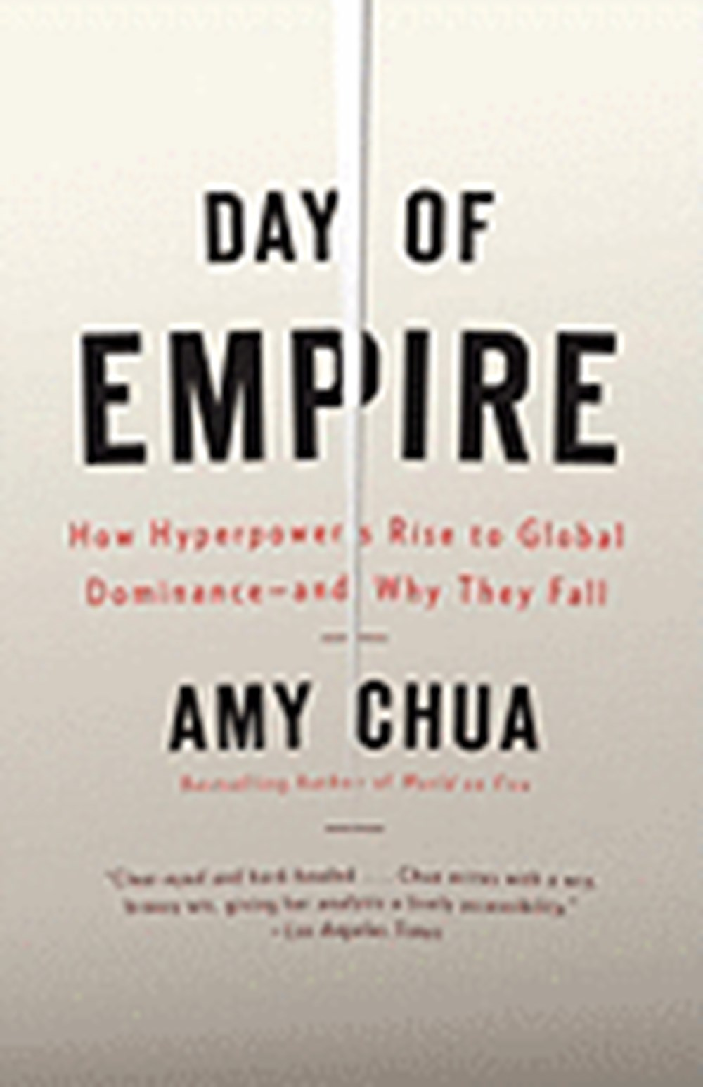 Day of Empire How Hyperpowers Rise to Global Dominance--And Why They Fall