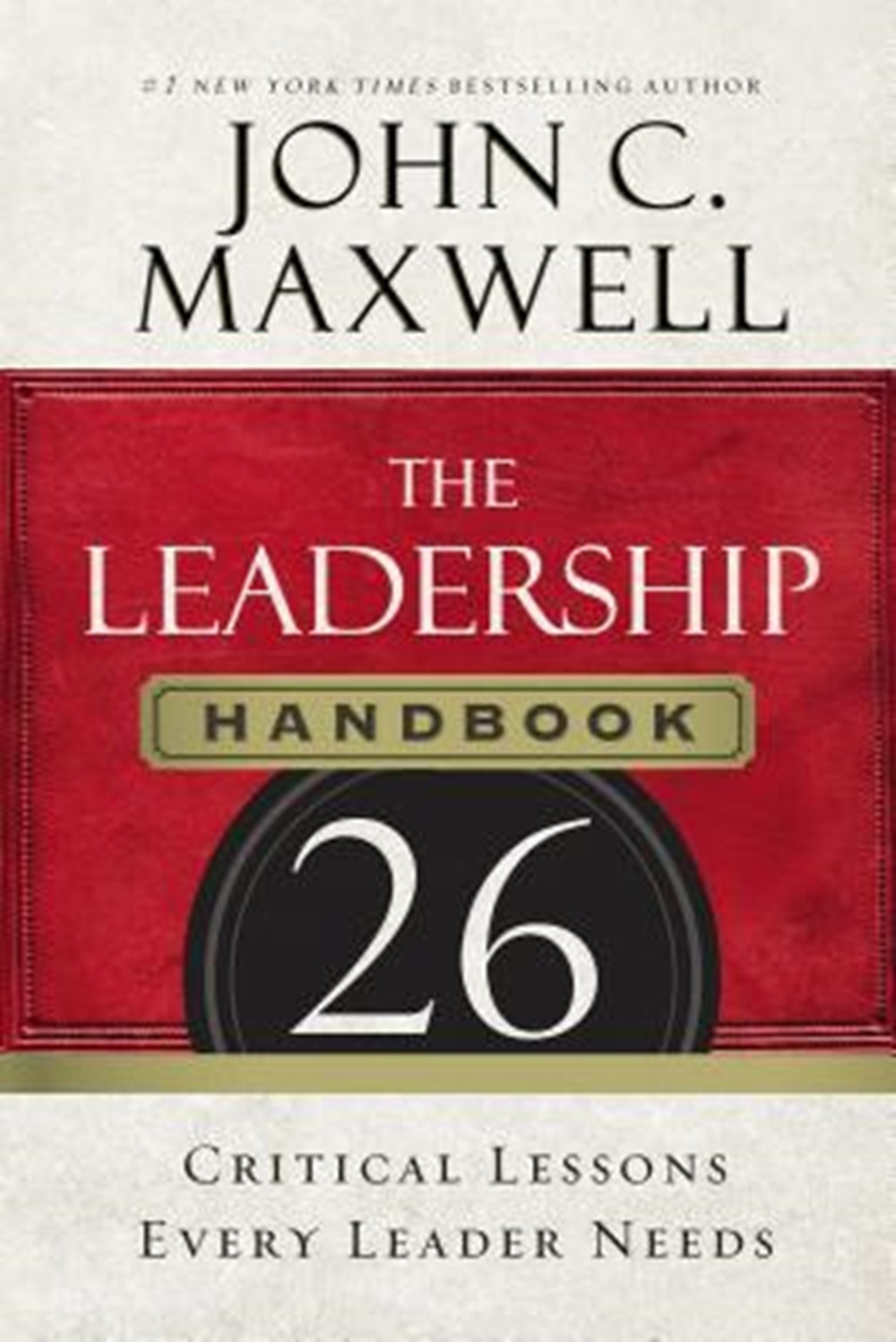 Leadership Handbook 26 Critical Lessons Every Leader Needs