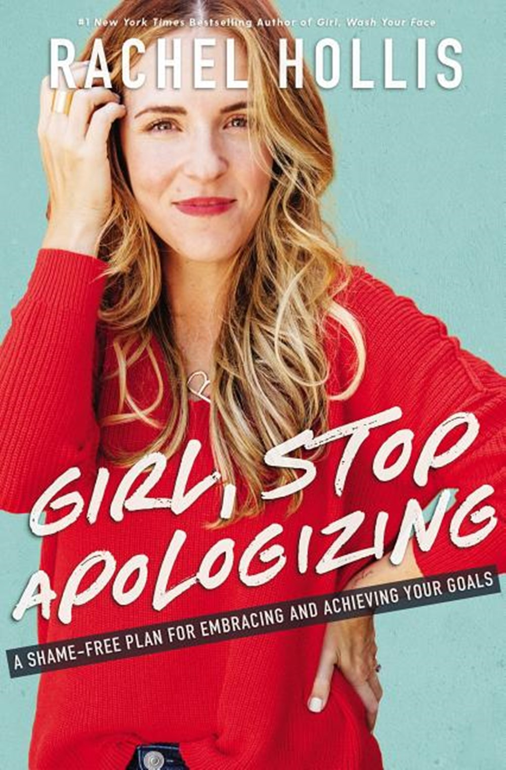 Girl, Stop Apologizing A Shame-Free Plan for Embracing and Achieving Your Goals