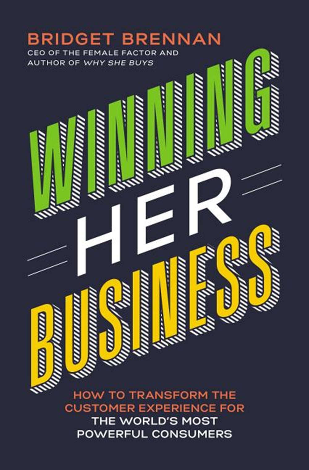 Winning Her Business How to Transform the Customer Experience for the World's Most Powerful Consumer