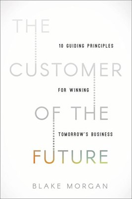 Customer of the Future: 10 Guiding Principles for Winning Tomorrow's Business