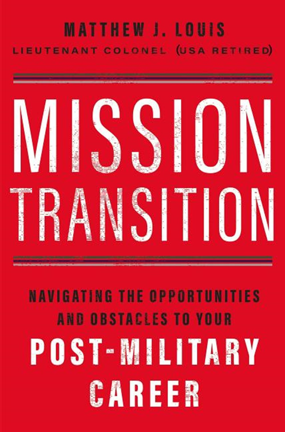 Mission Transition Navigating the Opportunities and Obstacles to Your Post-Military Career