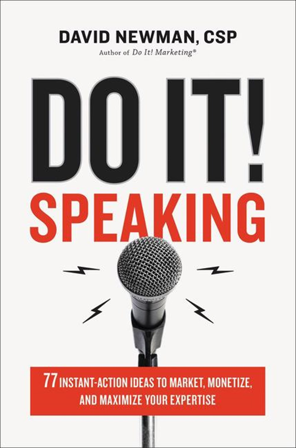 Do It! Speaking 77 Instant-Action Ideas to Market, Monetize, and Maximize Your Expertise