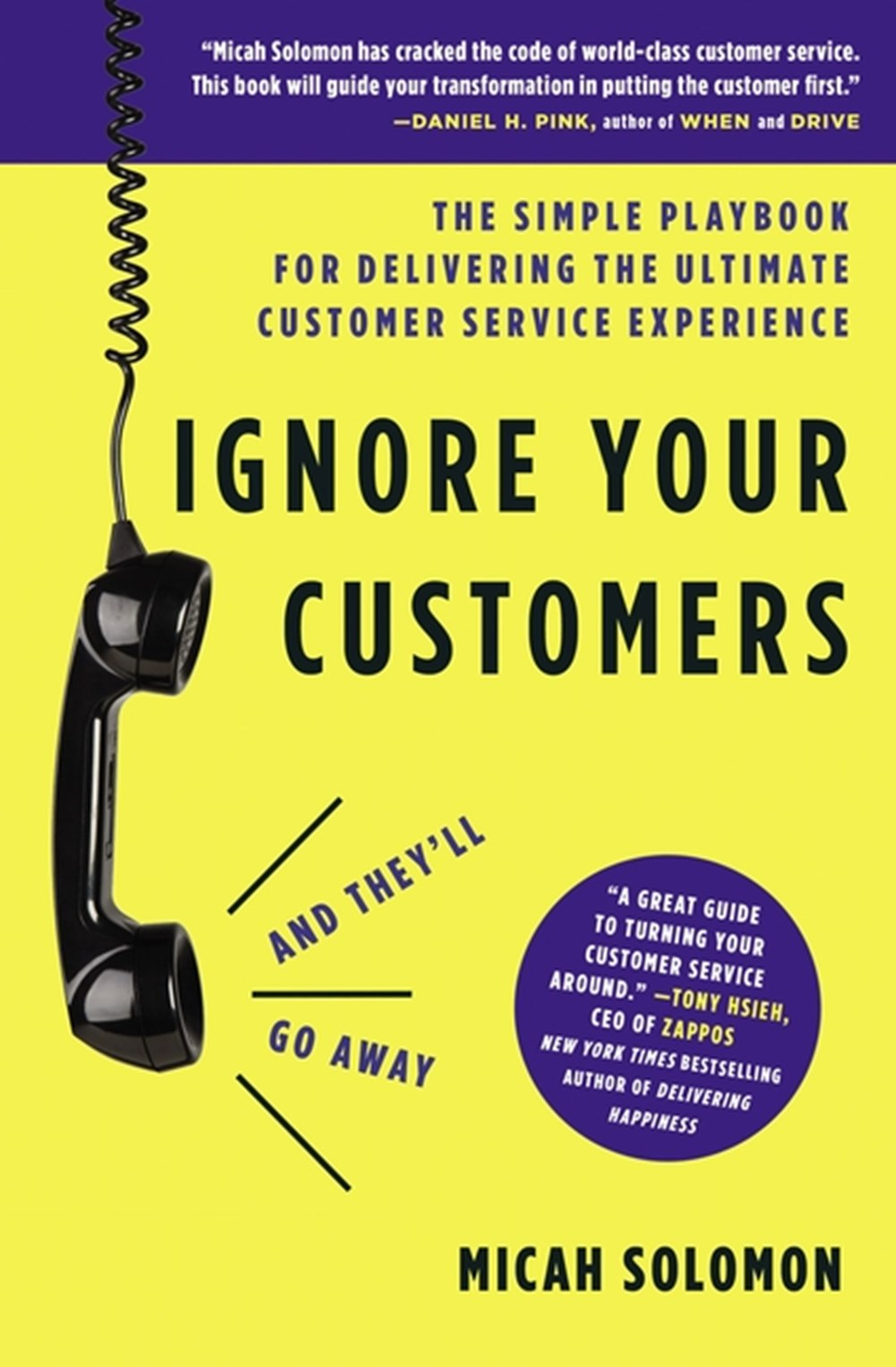 Ignore Your Customers (and They'll Go Away): The Simple Playbook for Delivering the Ultimate Custome