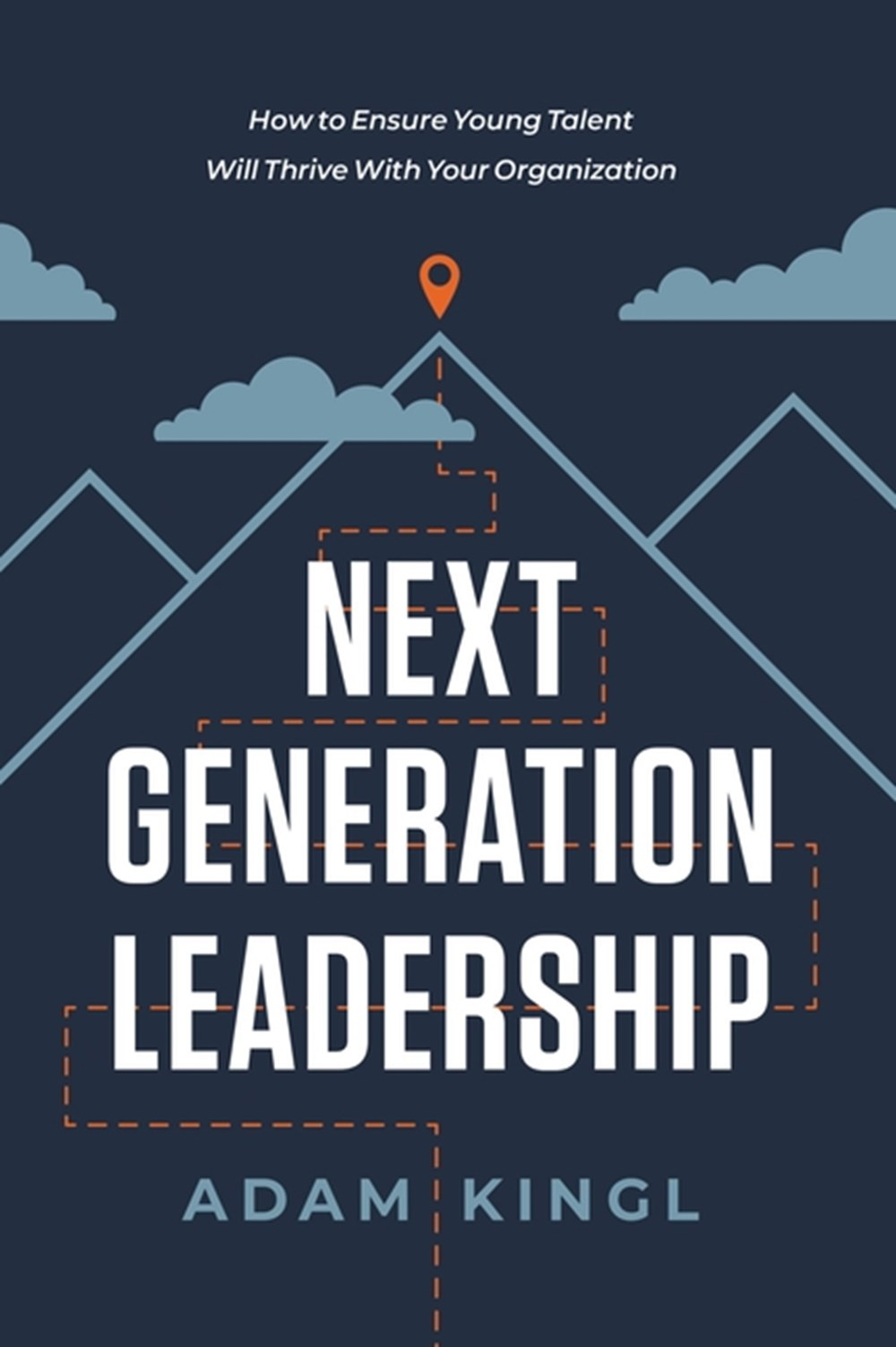 Next Generation Leadership How to Ensure Young Talent Will Thrive with Your Organization