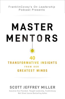 Master Mentors: 40 Transformative Insights from Our Greatest Minds
