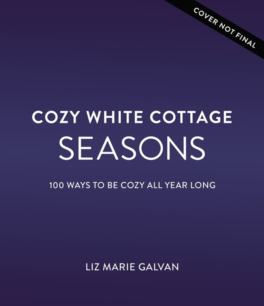 Cozy White Cottage Seasons 100 Ways to Be Cozy All Year Long