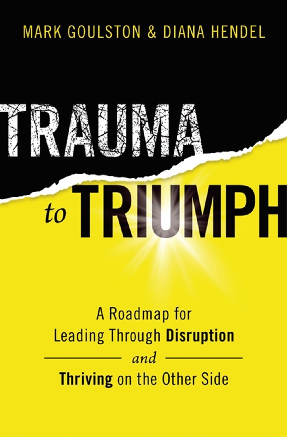 Trauma to Triumph A Roadmap for Leading Through Disruption (and Thriving on the Other Side)