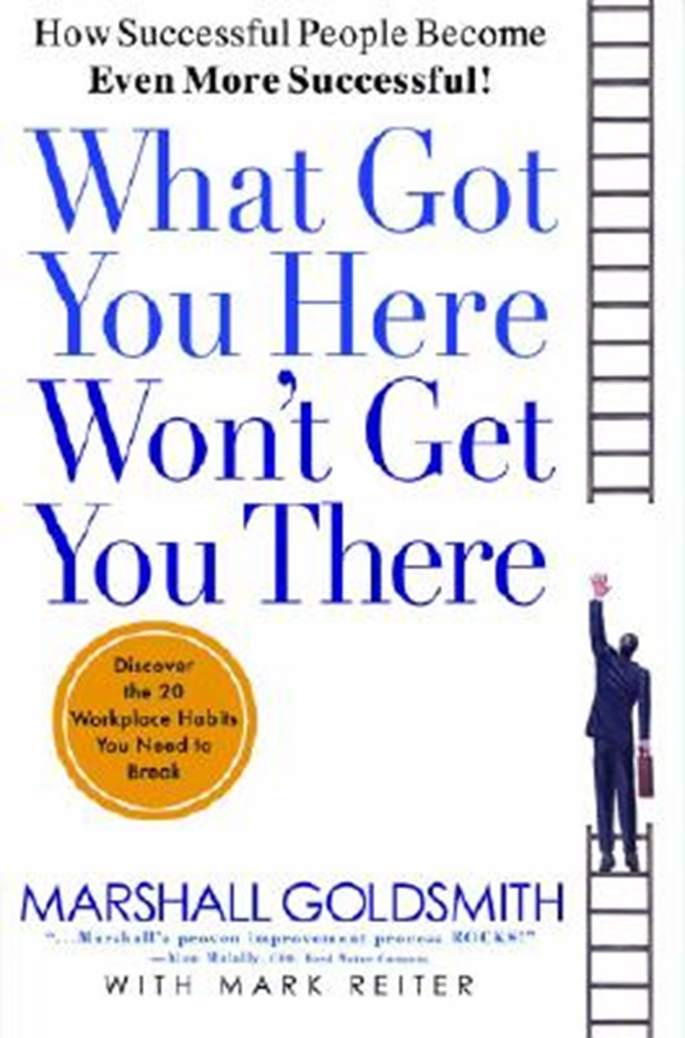 What Got You Here Won't Get You There How Successful People Become Even More Successful (Revised)