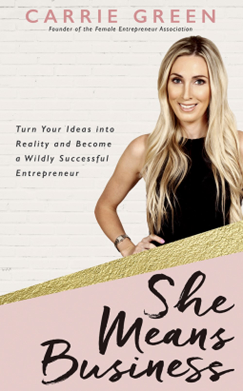She Means Business Turn Your Ideas Into Reality and Become a Wildly Successful Entrepreneur
