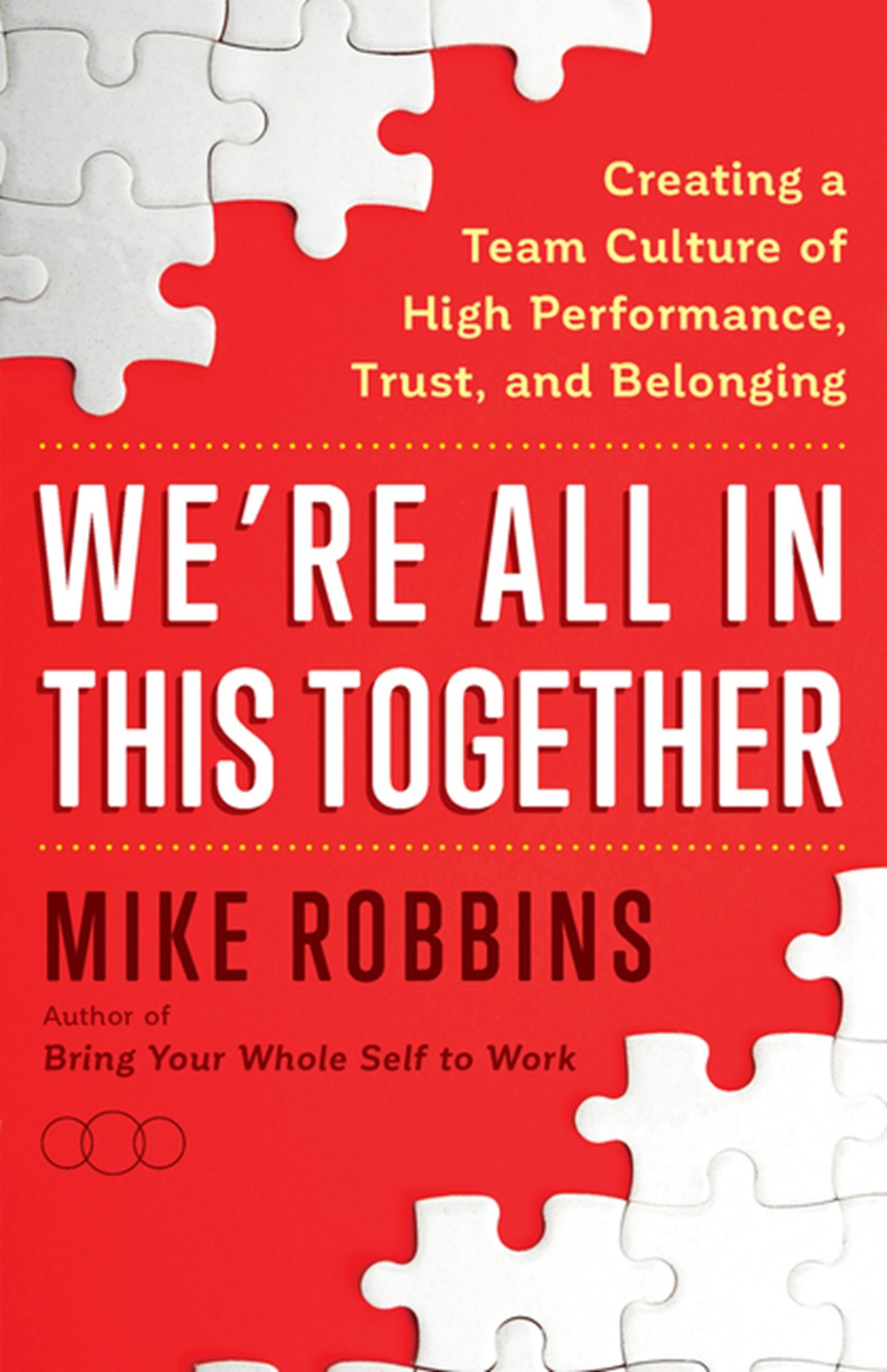 We're All in This Together Creating a Team Culture of High Performance, Trust, and Belonging