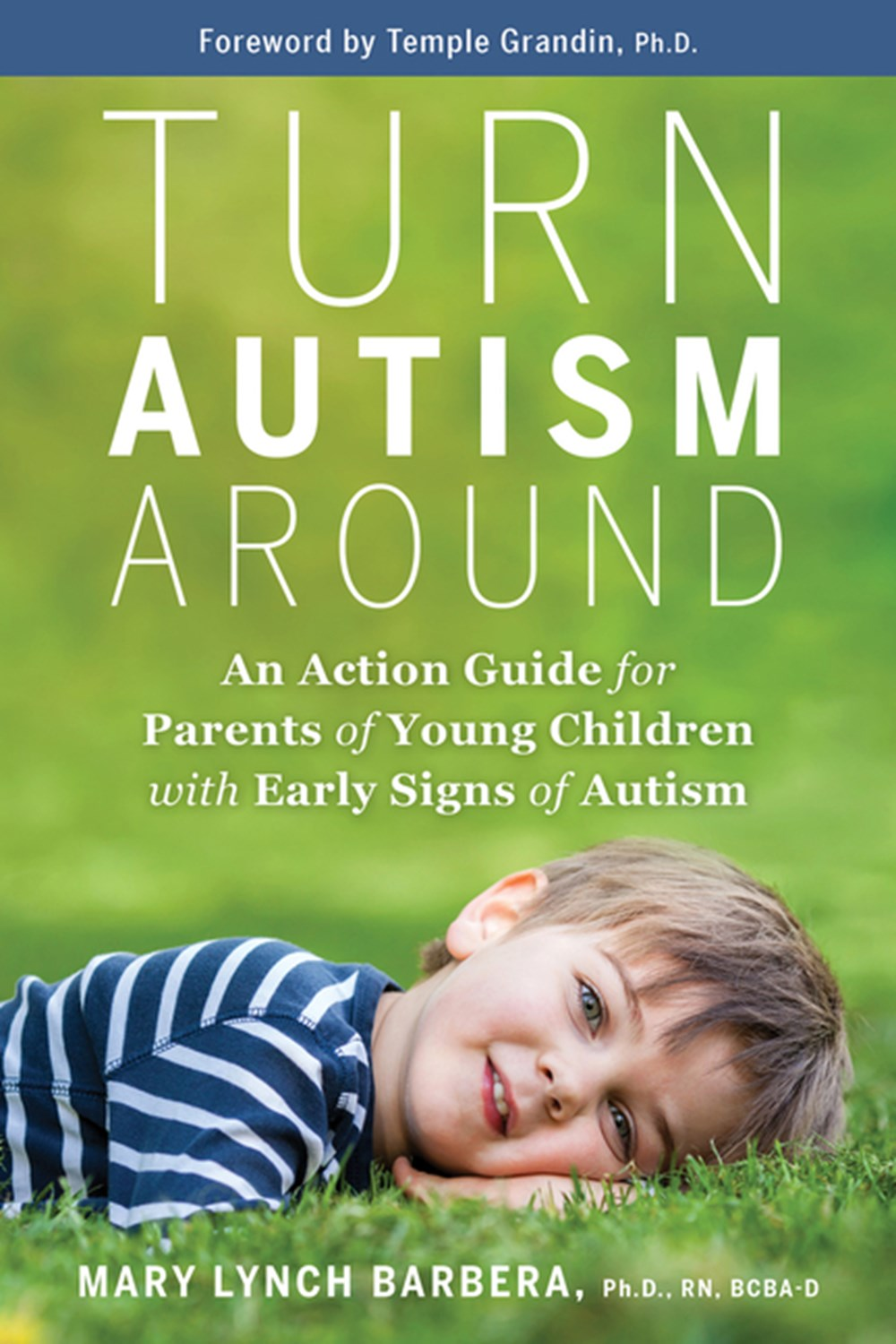 Turn Autism Around An Action Guide for Parents of Young Children with Early Signs of Autism