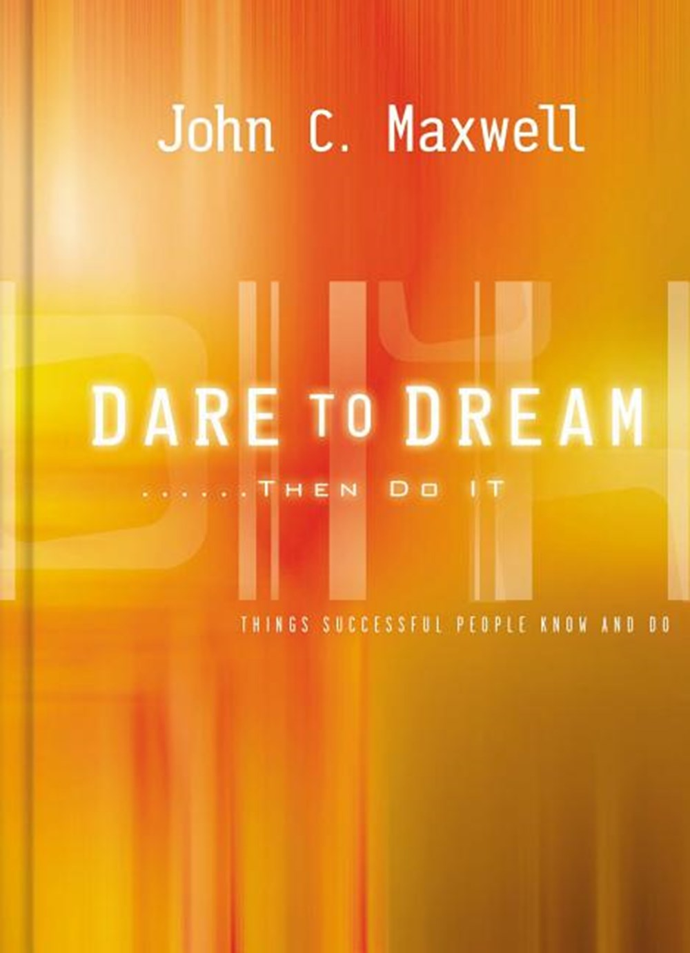 Dare to Dream . . . Then Do It What Successful People Know and Do