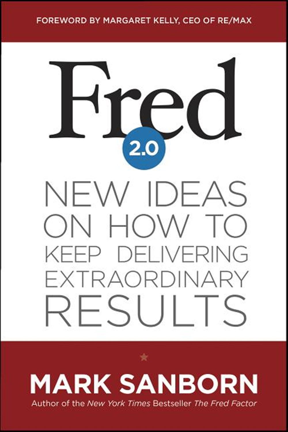 Fred 2.0 New Ideas on How to Keep Delivering Extraordinary Results