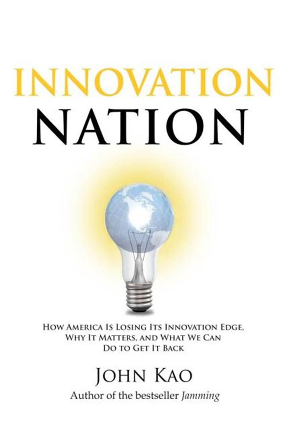 Innovation Nation How America Is Losing Its Innovation Edge, Why It Matters, and What We Can Do to G