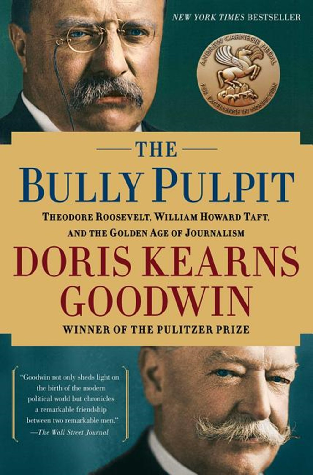 Bully Pulpit Theodore Roosevelt, William Howard Taft, and the Golden Age of Journalism