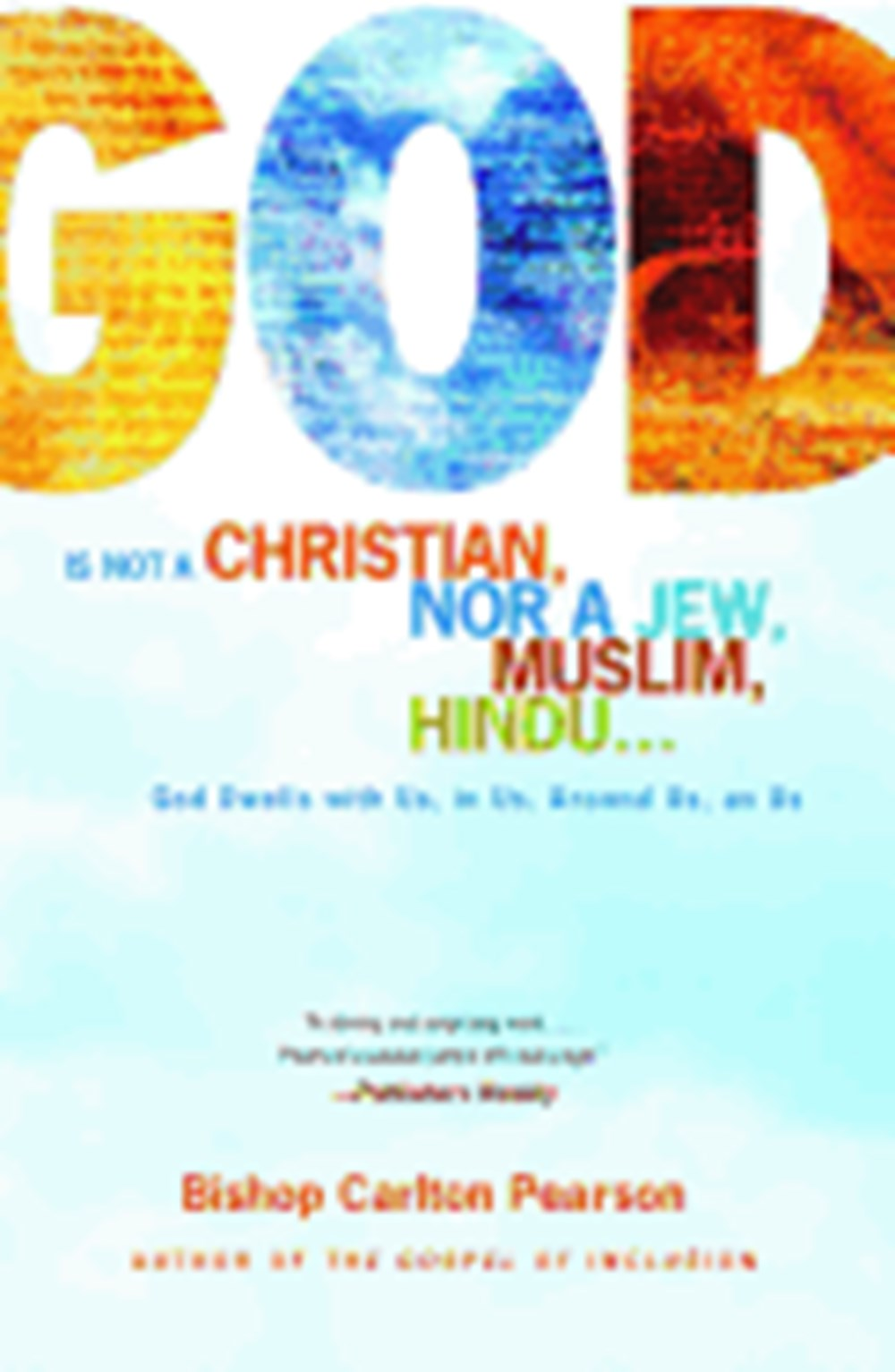 God Is Not a Christian, Nor a Jew, Muslim, Hindu... God Dwells with Us, in Us, Around Us, as Us