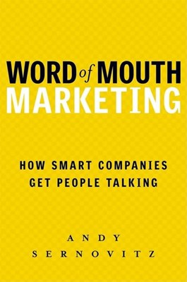 Word of Mouth Marketing: How Smart Companies Get People Talking (Revised)