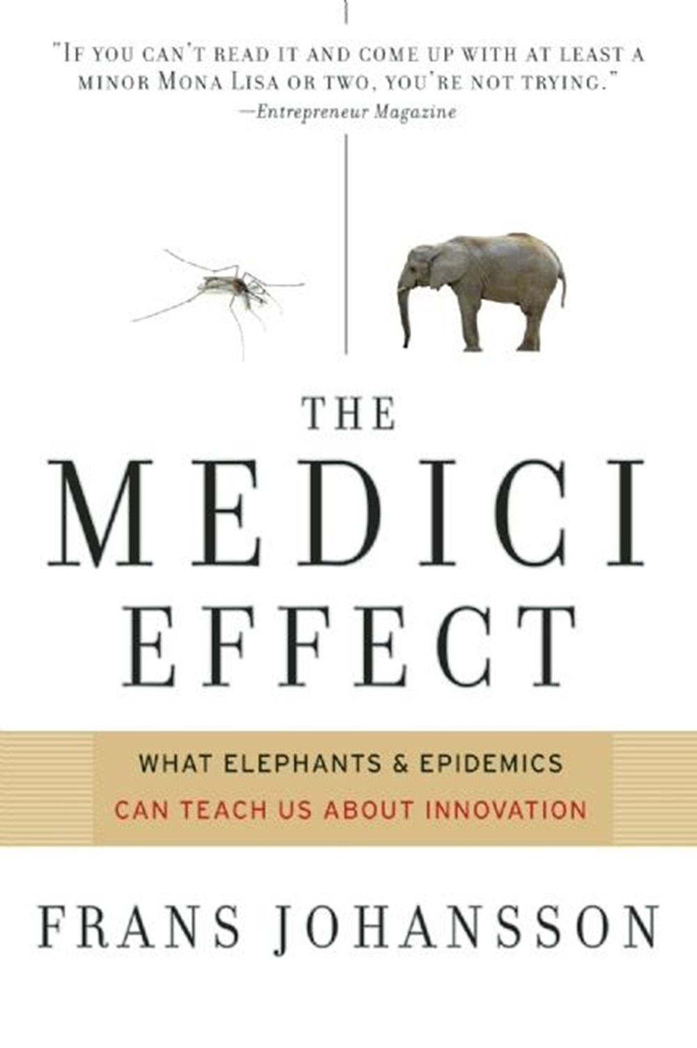 Medici Effect What Elephants and Epidemics Can Teach Us about Innovation: With a New Preface and Dis