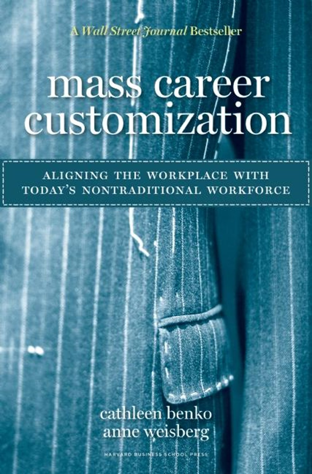 Mass Career Customization Aligning the Workplace with Today's Nontraditional Workforce