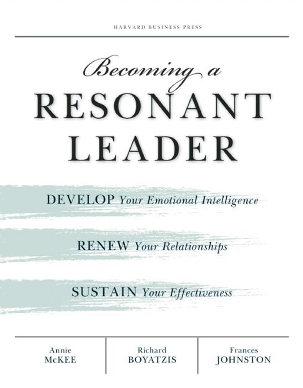 Becoming a Resonant Leader Develop Your Emotional Intelligence, Renew Your Relationships, Sustain Yo