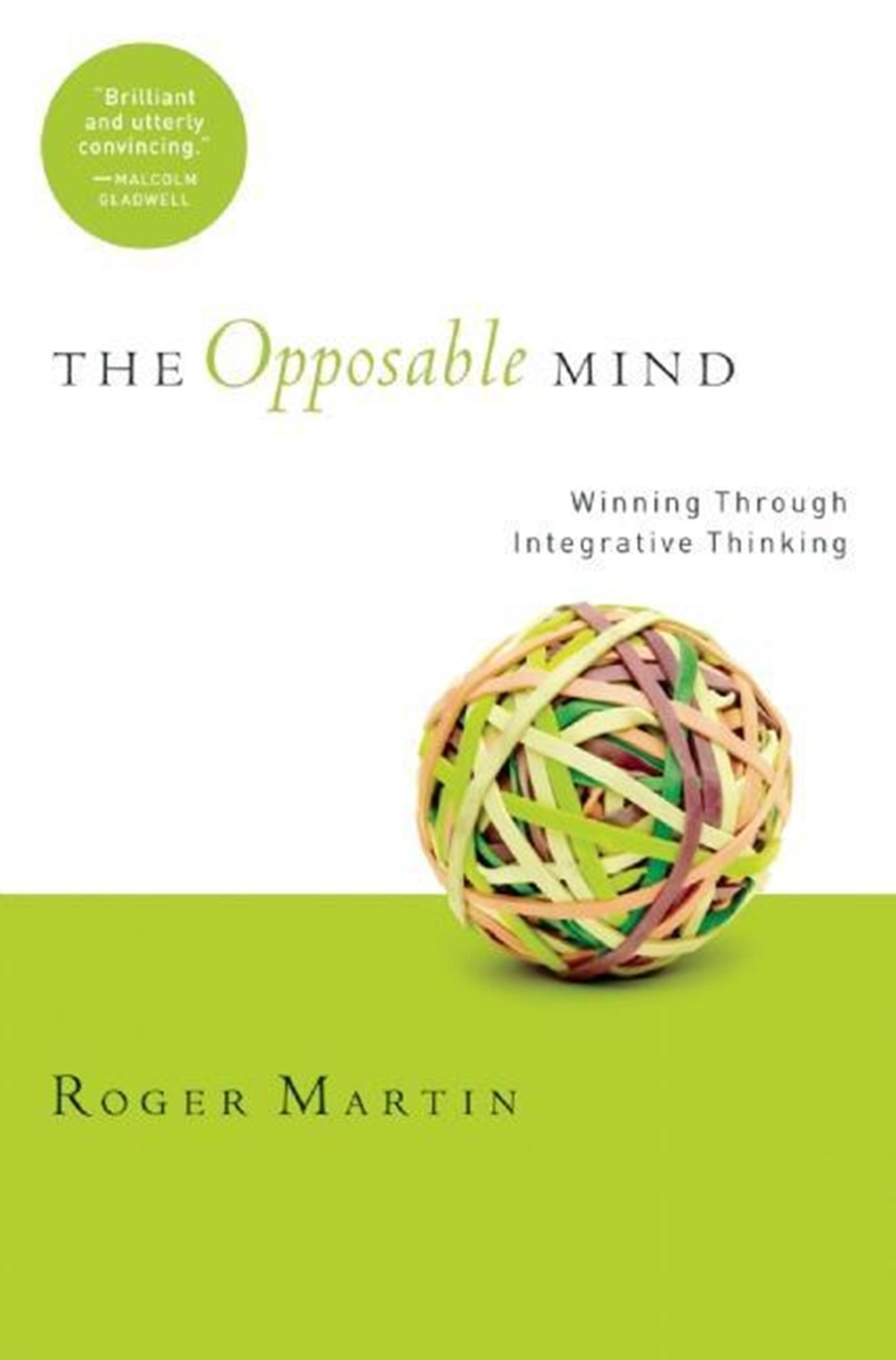 Opposable Mind How Successful Leaders Win Through Integrative Thinking