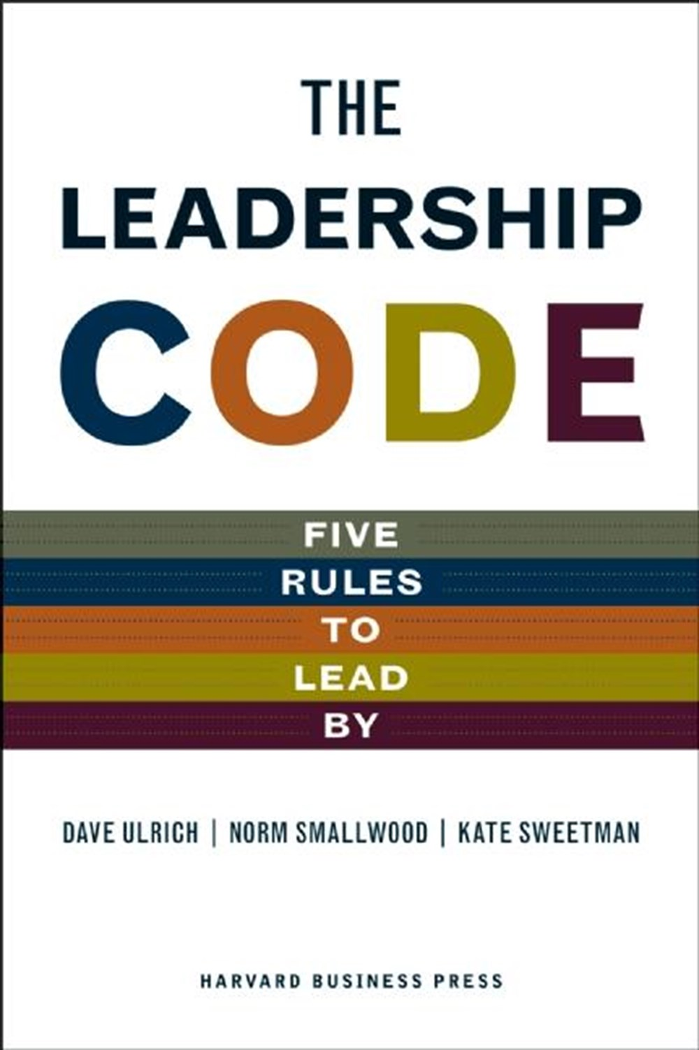 Leadership Code Five Rules to Lead by
