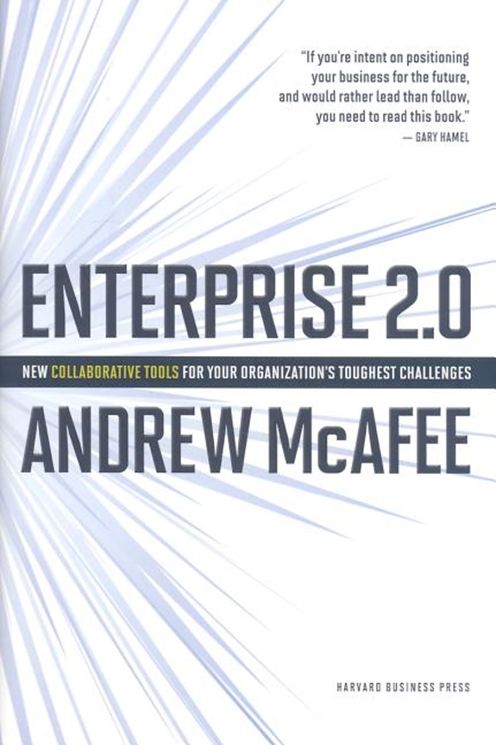 Enterprise 2.0 New Collaborative Tools for Your Organizations Toughest Challenges