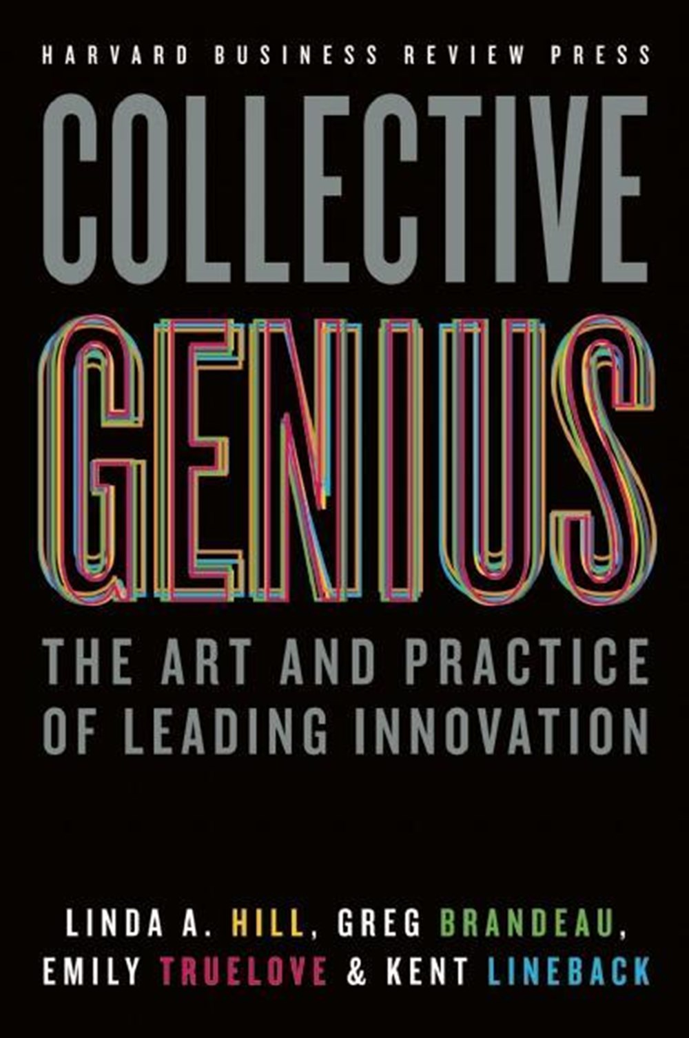 Collective Genius The Art and Practice of Leading Innovation