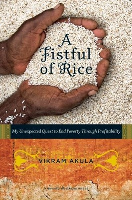 A Fistful of Rice: My Unexpected Quest to End Poverty Through Profitability