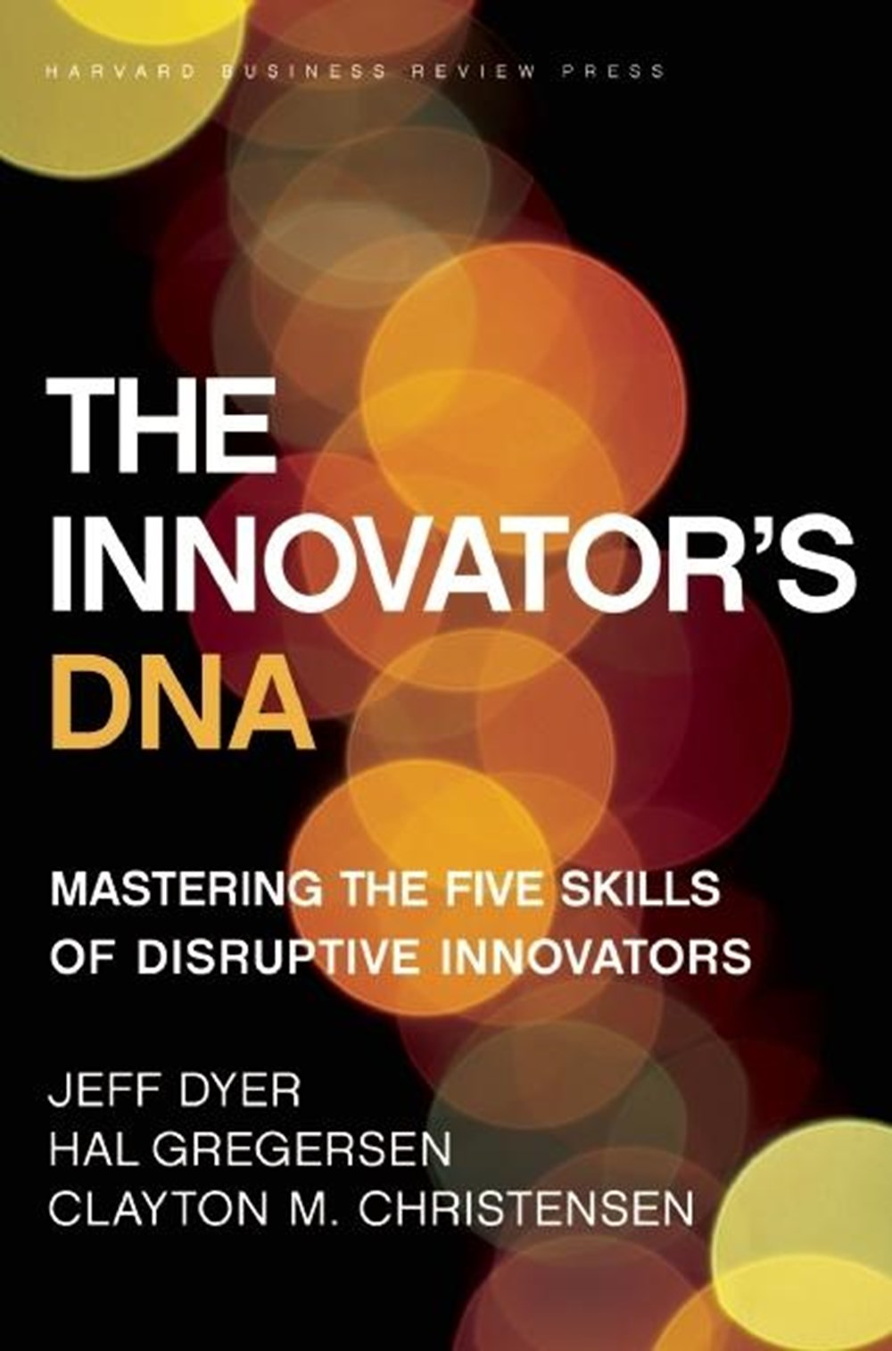 Innovator's DNA Mastering the Five Skills of Disruptive Innovators