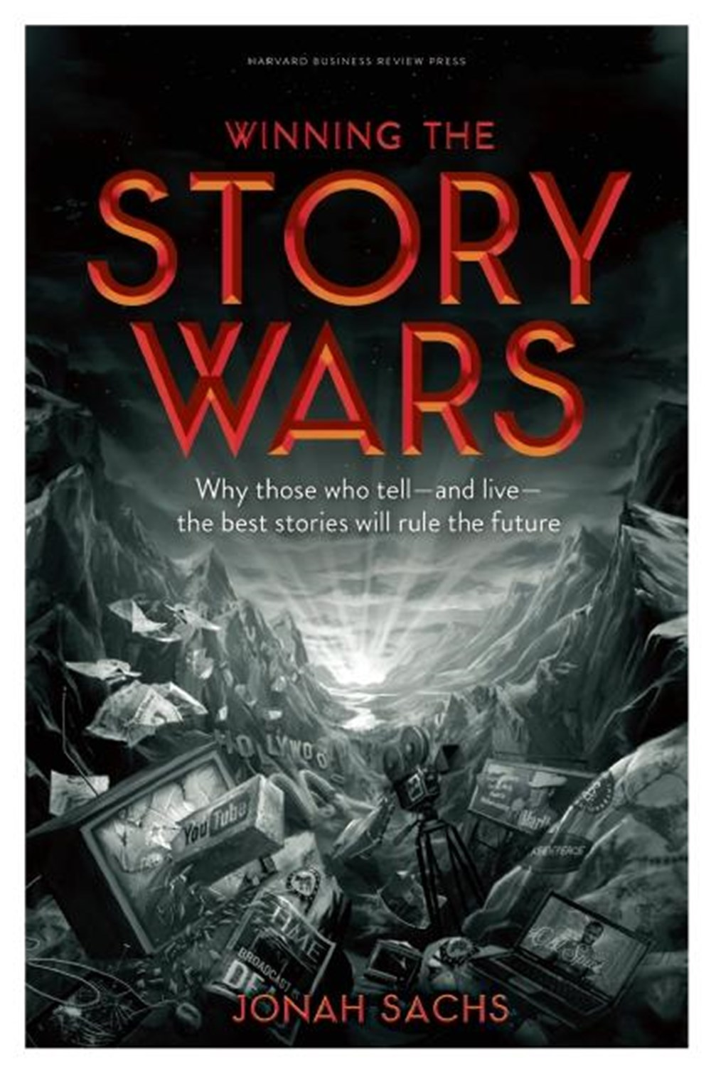 Winning the Story Wars Why Those Who Tell-And Live-The Best Stories Will Rule the Future