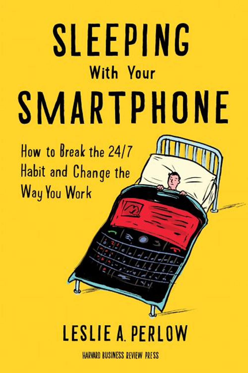 Sleeping with Your Smartphone How to Break the 24/7 Habit and Change the Way You Work