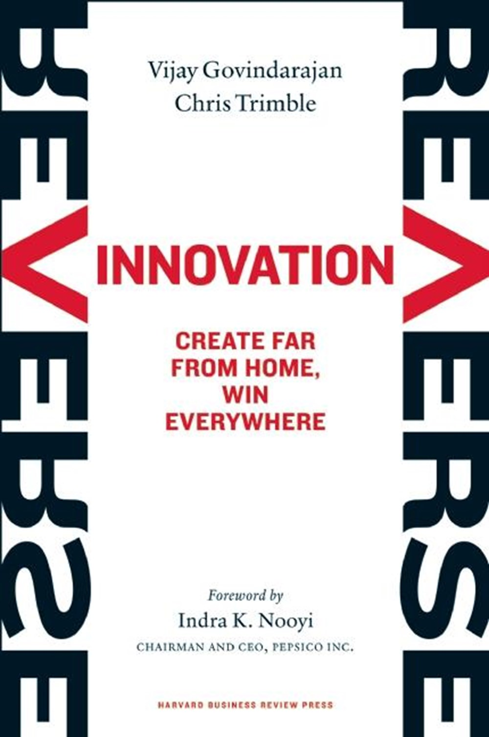 Reverse Innovation Create Far from Home, Win Everywhere