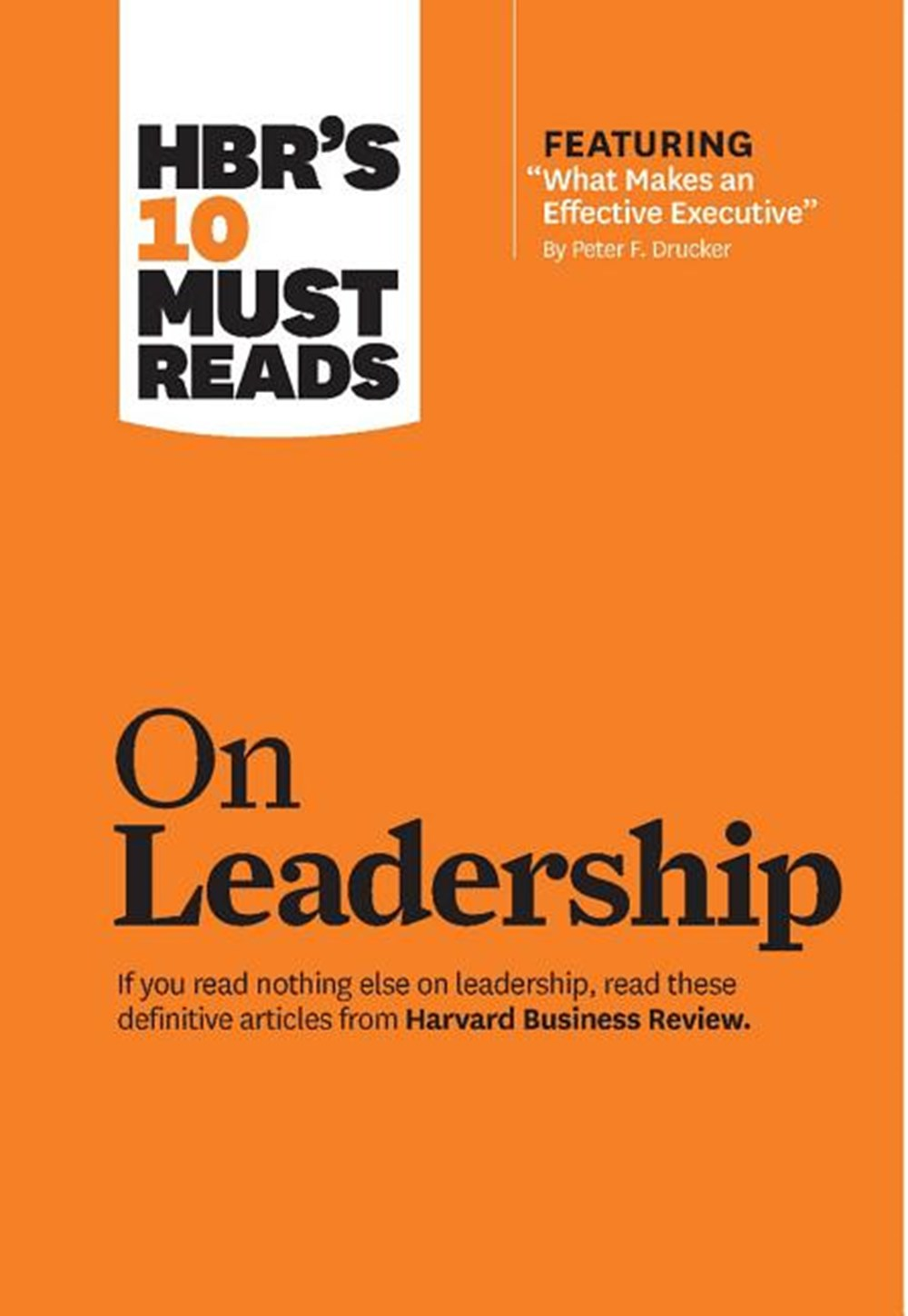 "Hbr's 10 Must Reads on Leadership (with Featured Article ""what Makes an Effective Executive,"" by Pet"