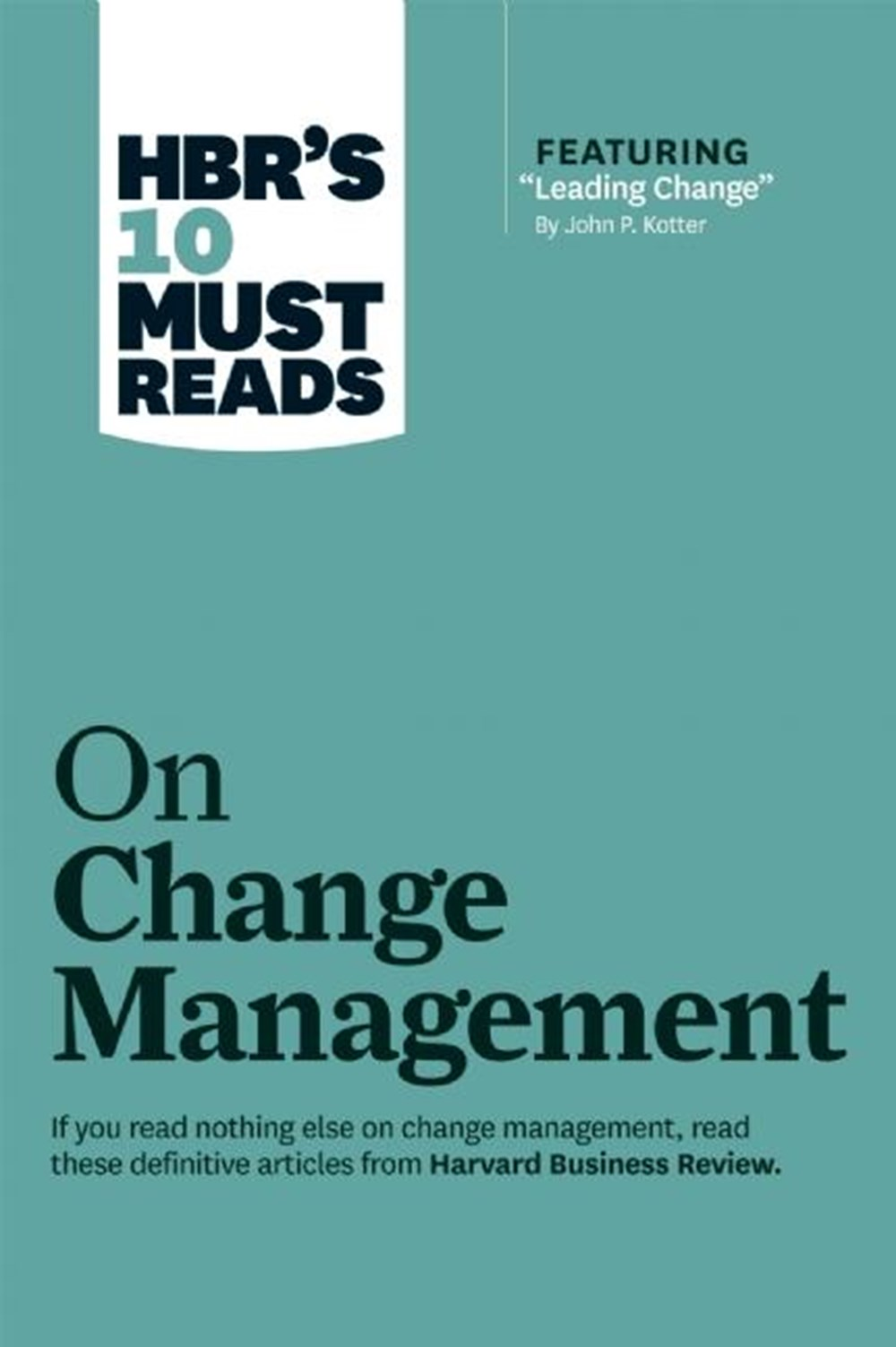 "Hbr's 10 Must Reads on Change Management (Including Featured Article ""leading Change,"" by John P. Ko"