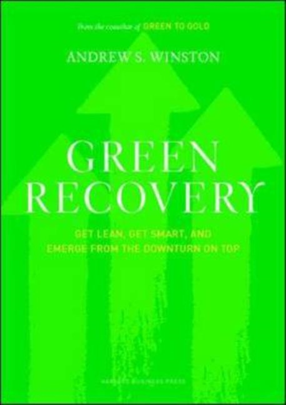 Green Recovery Get Lean, Get Smart, and Emerge from the Downturn on Top
