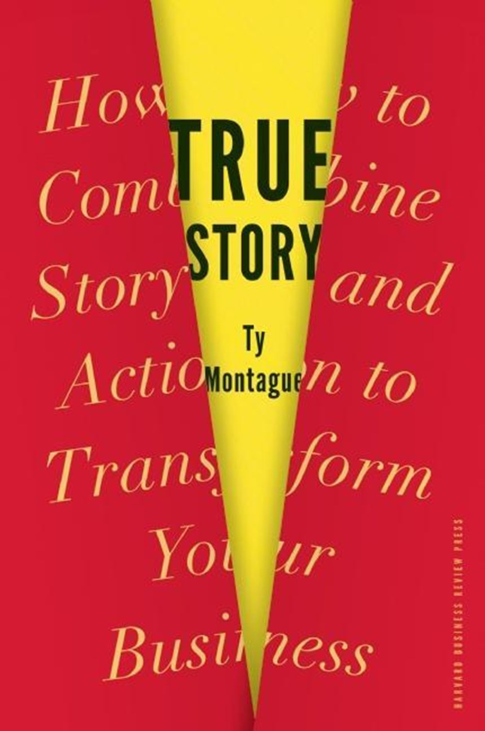 True Story How to Combine Story and Action to Transform Your Business