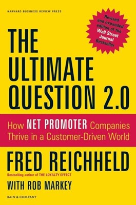 Ultimate Question 2.0 (Revised and Expanded Edition): How Net Promoter Companies Thrive in a Customer-Driven World (REV and Expanded)