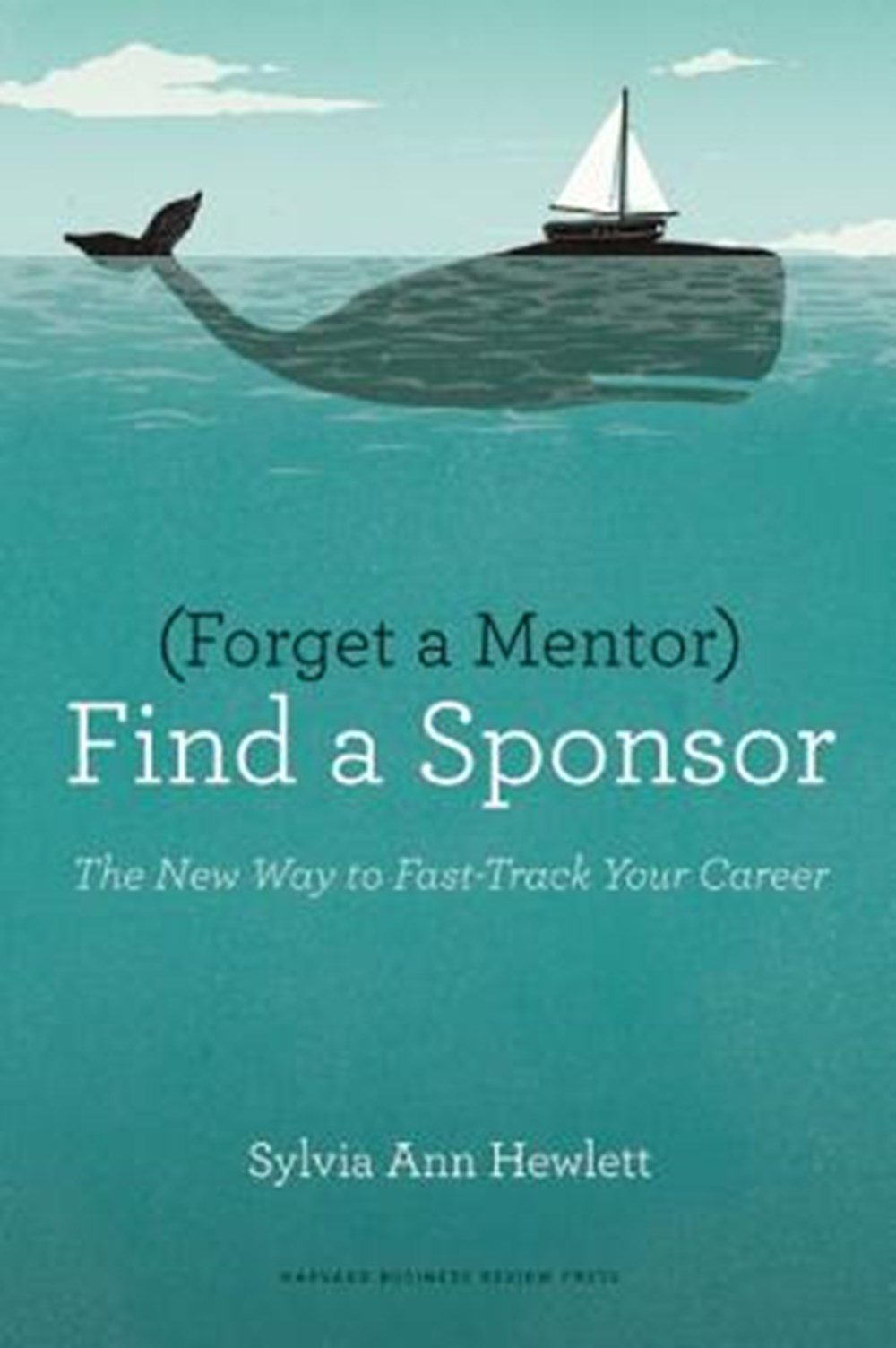 Forget a Mentor, Find a Sponsor The New Way to Fast-Track Your Career