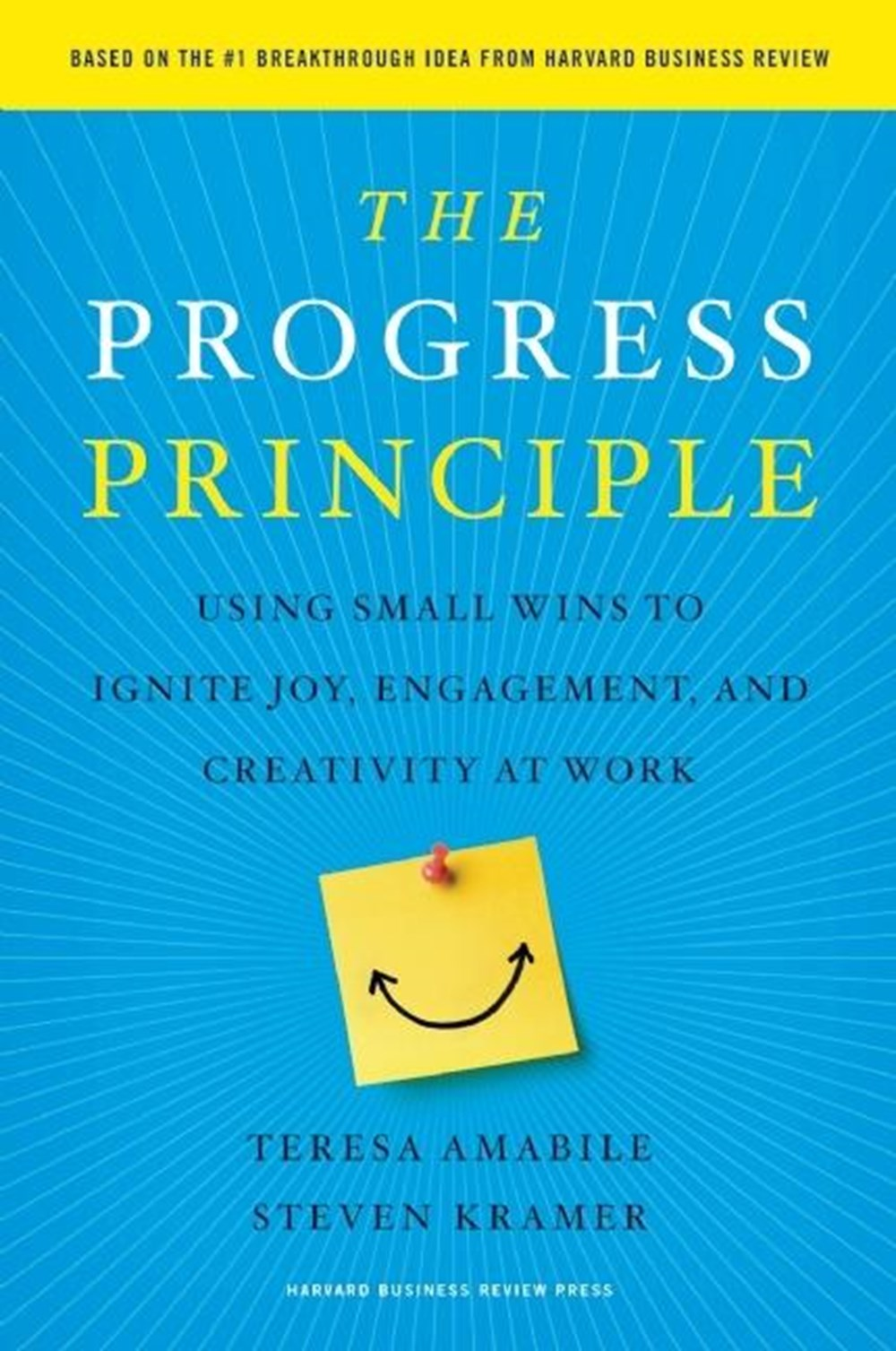 Progress Principle Using Small Wins to Ignite Joy, Engagement, and Creativity at Work