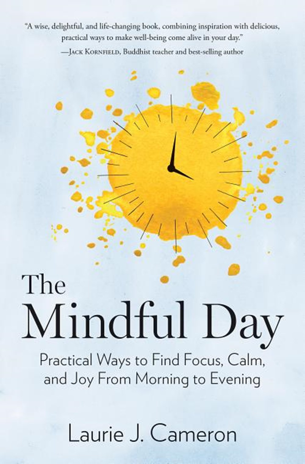 Mindful Day How to Find Focus, Calm, and Joy from Morning to Evening