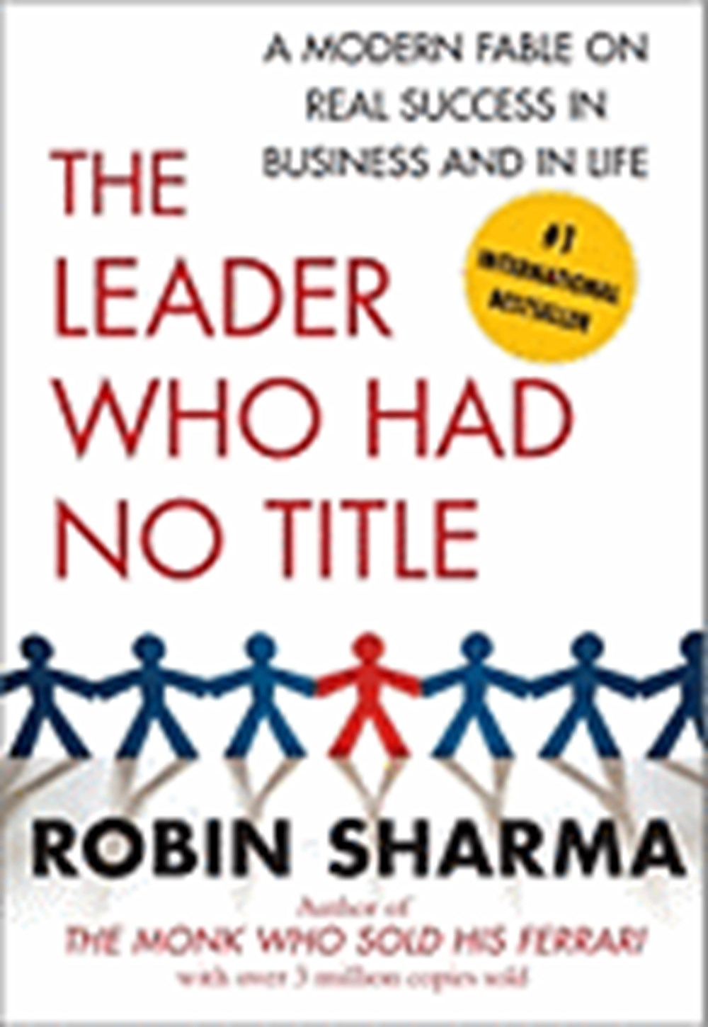 Leader Who Had No Title A Modern Fable on Real Success in Business and in Life