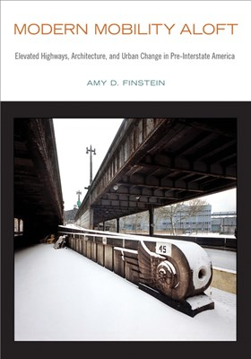 Modern Mobility Aloft: Elevated Highways, Architecture, and Urban Change in Pre-Interstate America